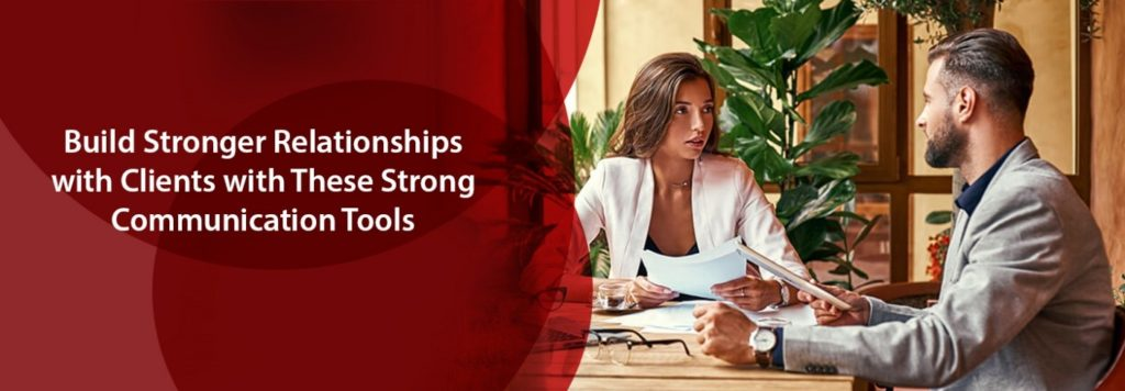 Build Stronger Relationships With Clients With These Strong Communication Tools